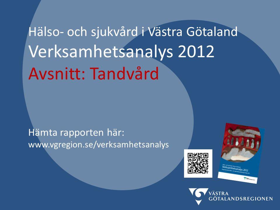 Hälso- och sjukvård i Västra Götaland Verksamhetsanalys 2012 Avsnitt: Tandvård Hämta rapporten här: www.vgregion.se/verksamhetsanalys