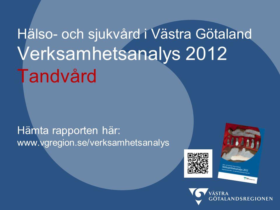 Hälso- och sjukvård i Västra Götaland Verksamhetsanalys 2012 Tandvård Hämta rapporten här: www.vgregion.se/verksamhetsanalys