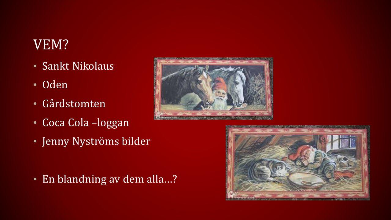 VEM? Sankt Nikolaus Oden Gårdstomten Coca Cola –loggan Jenny Nyströms bilder En blandning av dem alla…?
