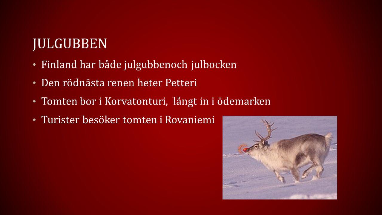 JULGUBBEN Finland har både julgubbenoch julbocken Den rödnästa renen heter Petteri Tomten bor i Korvatonturi, långt in i ödemarken Turister besöker to