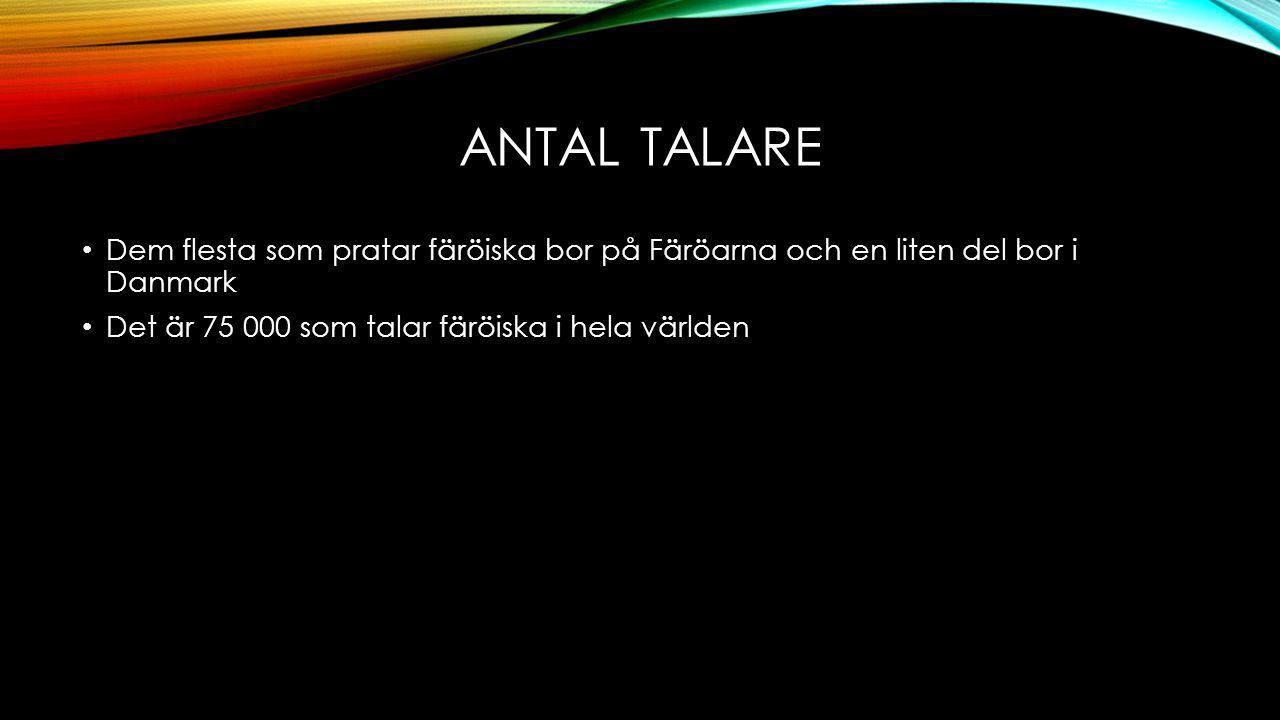 FÄRÖISKA OCH ISLÄNDSKA Det är ganska lätt för islänningar att förstå färöiskt talspråk Skriftspråket skiljer dem åt
