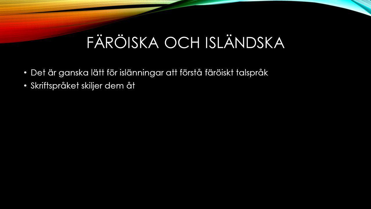 SVENSKA OCH FÄRÖISKA Vi kan inte förstå varandras talspråk eller skrift Vi kan däremot förstå varandra vid siffror och vissa ord Vi har samma härstammar som med norskan