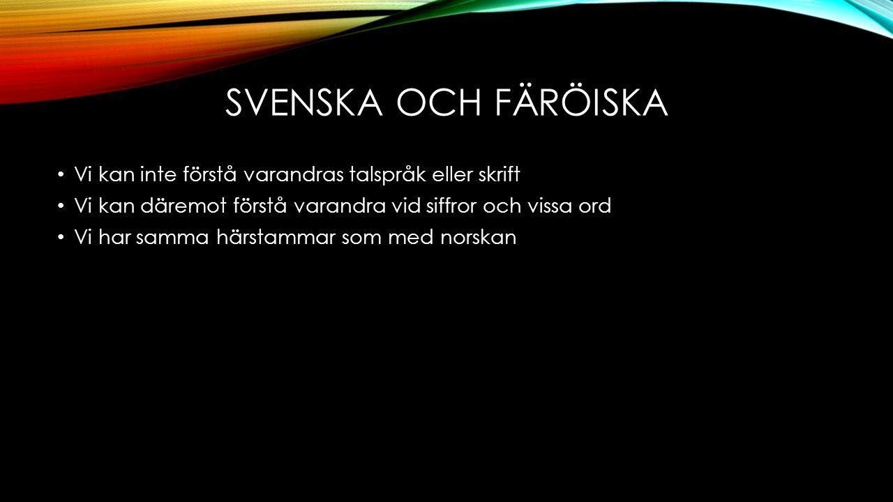 KÄLLOR http://www.nordeniskolen.org/ Färöarna – Wikipedia http://spraktidningen.se/artiklar/2009/08/ospraket-som-lever-av-stolthet Översättning av språk online – Omvandla https://www.youtube.com/results?search_query=F%C3%A4r%C3%B6iska Wille.g och Benjamin.s