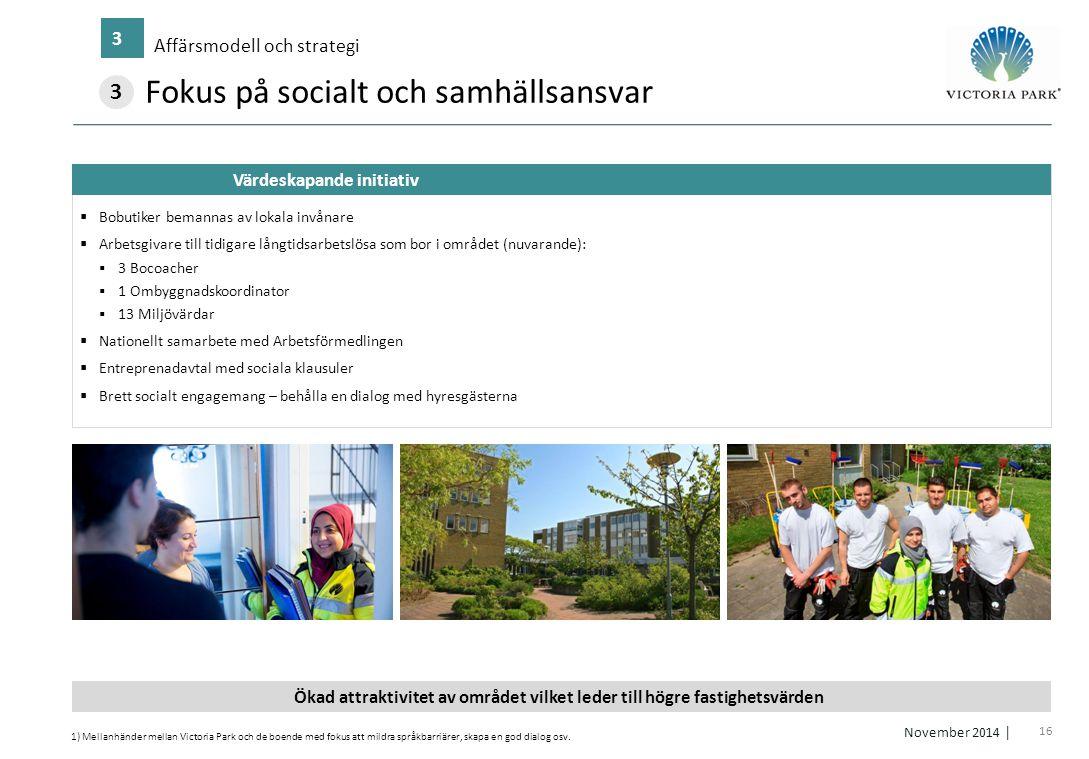 16 November 2014 │ Affärsmodell och strategi 3  Bobutiker bemannas av lokala invånare  Arbetsgivare till tidigare långtidsarbetslösa som bor i områd
