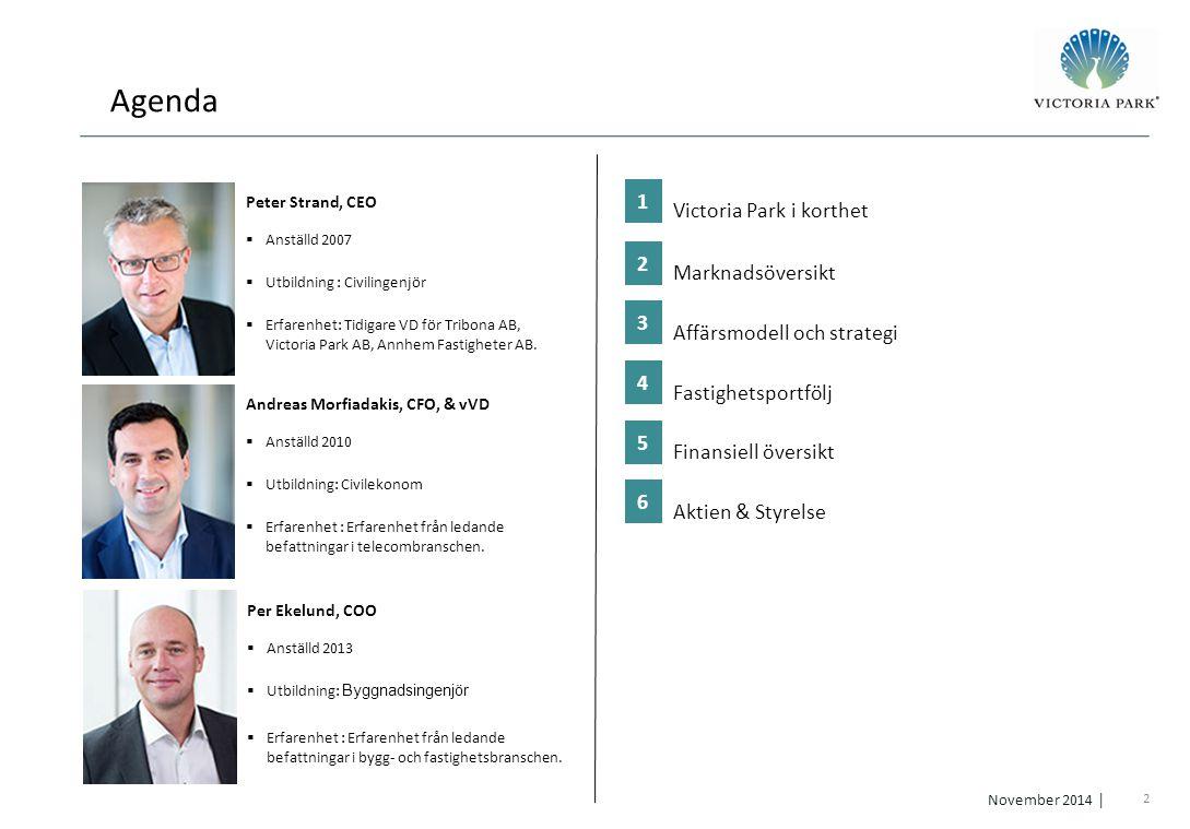 2 November 2014 │ Agenda 1) Peter Strand, CEO  Anställd 2007  Utbildning : Civilingenjör  Erfarenhet: Tidigare VD för Tribona AB, Victoria Park AB,