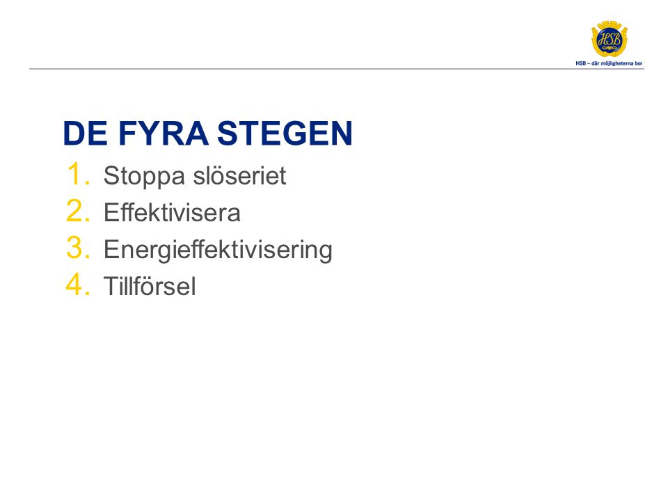 DE FYRA STEGEN 1. Stoppa slöseriet 2. Effektivisera 3. Energieffektivisering 4. Tillförsel