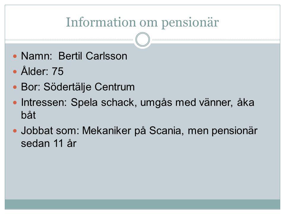 Information om pensionär Namn: Bertil Carlsson Ålder: 75 Bor: Södertälje Centrum Intressen: Spela schack, umgås med vänner, åka båt Jobbat som: Mekaniker på Scania, men pensionär sedan 11 år