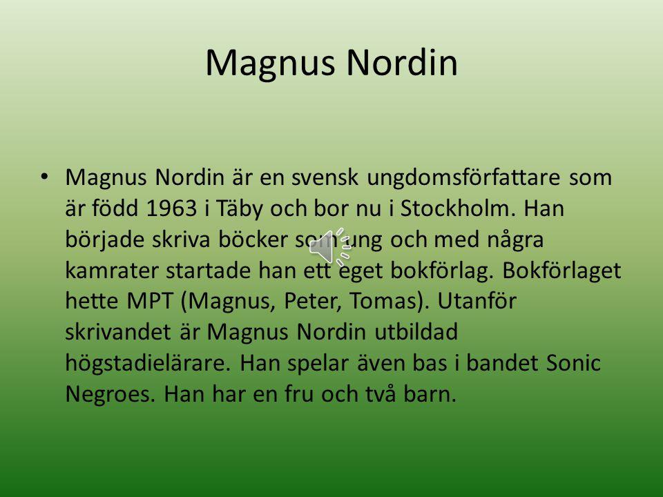 Magnus Nordin är en svensk ungdomsförfattare som är född 1963 i Täby och bor nu i Stockholm.