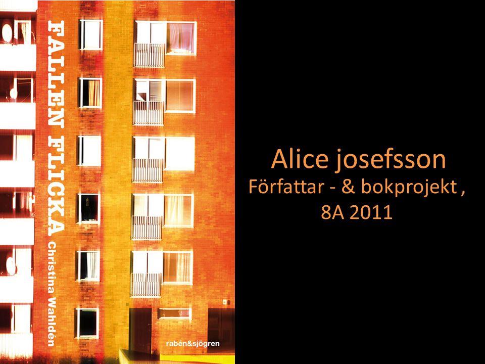 Alice josefsson Författar - & bokprojekt, 8A 2011
