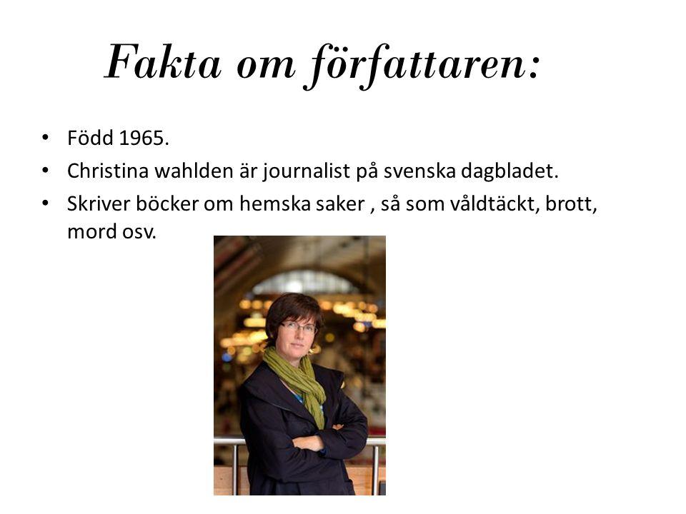 Fakta om författaren: Född 1965. Christina wahlden är journalist på svenska dagbladet. Skriver böcker om hemska saker, så som våldtäckt, brott, mord o