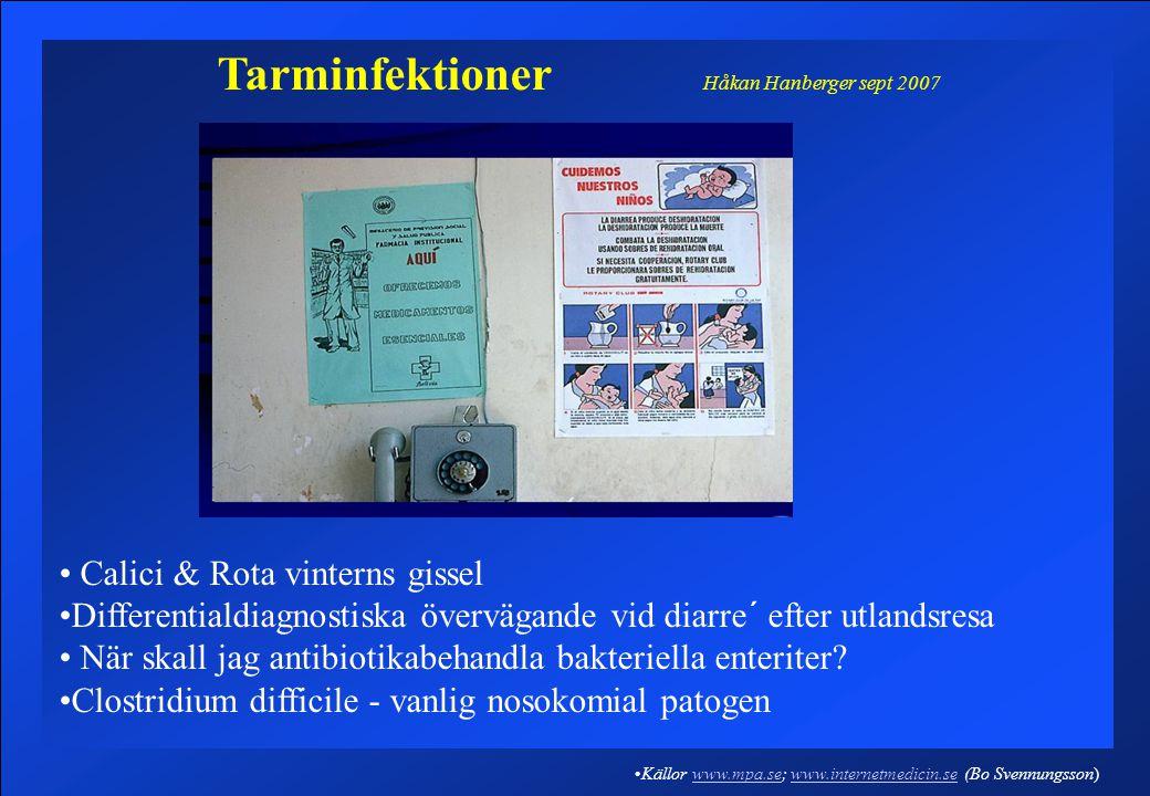 Tarminfektioner Håkan Hanberger sept 2007 Calici & Rota vinterns gissel Differentialdiagnostiska övervägande vid diarre´ efter utlandsresa När skall jag antibiotikabehandla bakteriella enteriter.