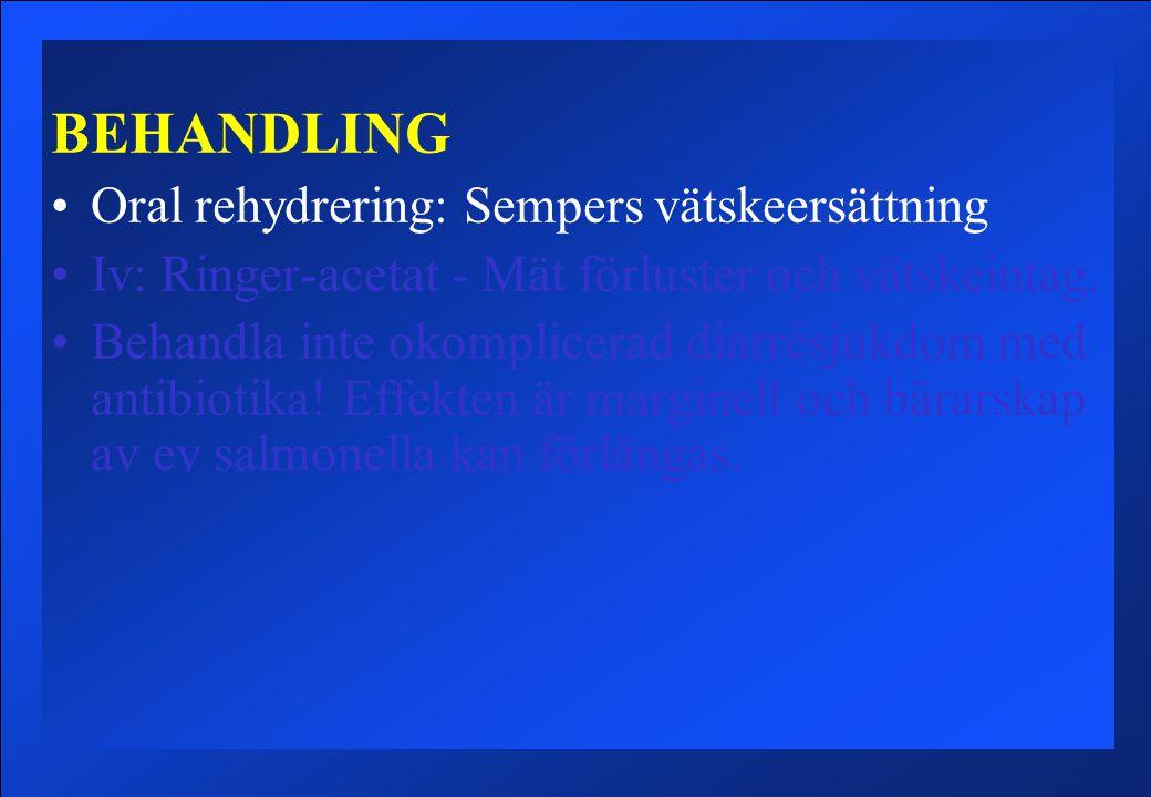BEHANDLING Oral rehydrering: Sempers vätskeersättning Iv: Ringer-acetat - Mät förluster och vätskeintag.