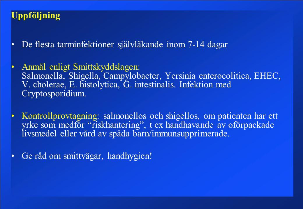 Uppföljning De flesta tarminfektioner självläkande inom 7-14 dagar Anmäl enligt Smittskyddslagen: Salmonella, Shigella, Campylobacter, Yersinia enterocolitica, EHEC, V.