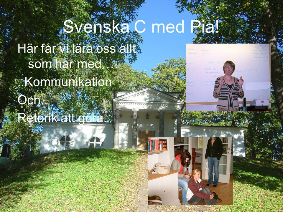 Svenska C med Pia! Här får vi lära oss allt som har med…...Kommunikation Och.. Retorik att göra.