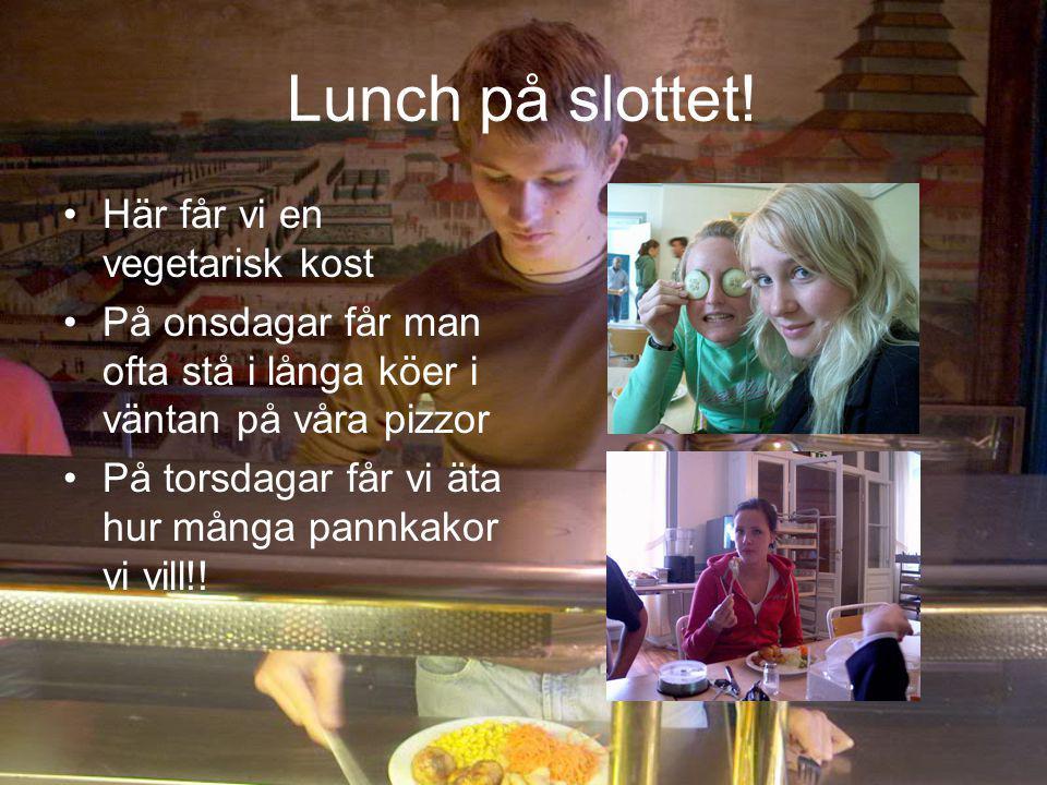 Lunch på slottet! Här får vi en vegetarisk kost På onsdagar får man ofta stå i långa köer i väntan på våra pizzor På torsdagar får vi äta hur många pa