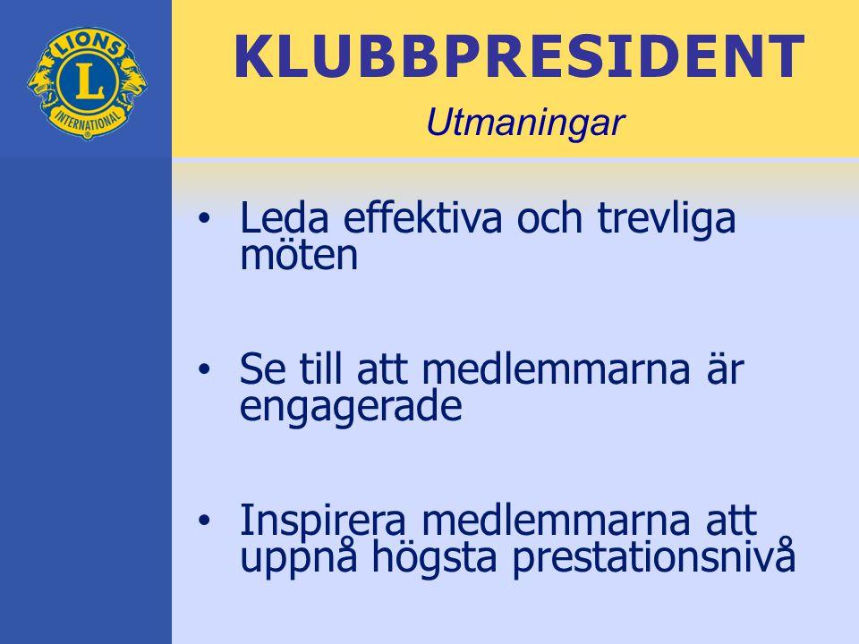 KLUBBPRESIDENT Leda effektiva och trevliga möten Se till att medlemmarna är engagerade Inspirera medlemmarna att uppnå högsta prestationsnivå Utmaningar