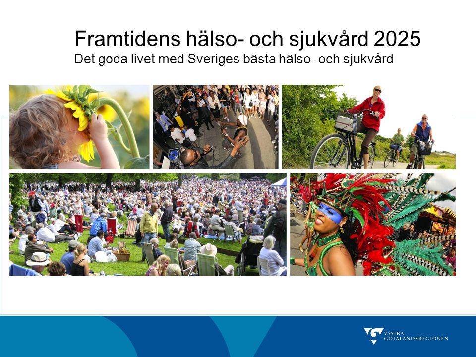 MED SVERIGES BÄSTA HÄLSO- OCH SJUKVÅRD Framtidens hälso- och sjukvård 2025 Det goda livet med Sveriges bästa hälso- och sjukvård