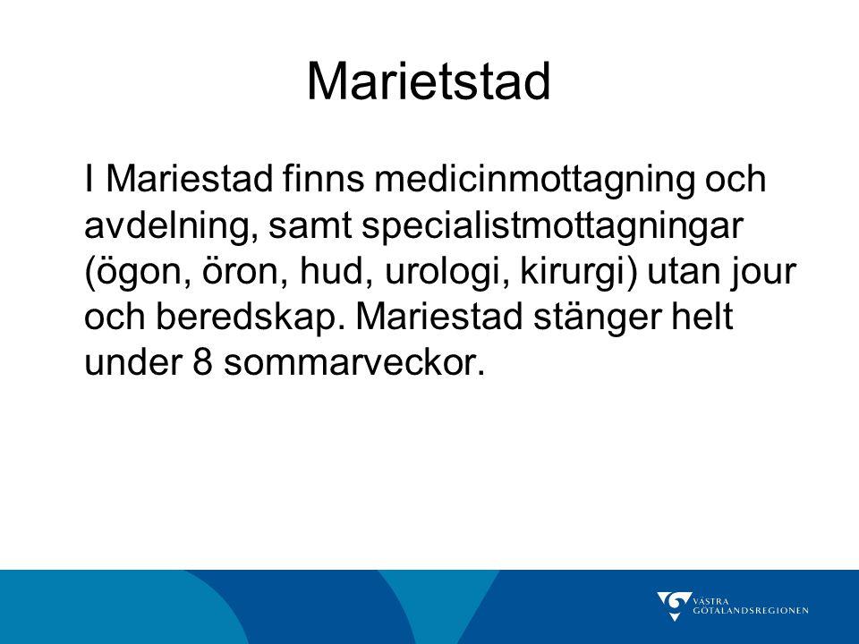 Marietstad I Mariestad finns medicinmottagning och avdelning, samt specialistmottagningar (ögon, öron, hud, urologi, kirurgi) utan jour och beredskap.