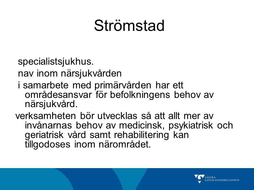 Strömstad specialistsjukhus. nav inom närsjukvården i samarbete med primärvården har ett områdesansvar för befolkningens behov av närsjukvård. verksam