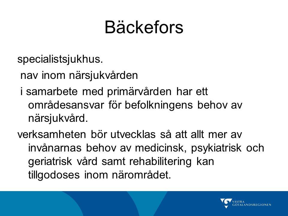 Bäckefors specialistsjukhus. nav inom närsjukvården i samarbete med primärvården har ett områdesansvar för befolkningens behov av närsjukvård. verksam