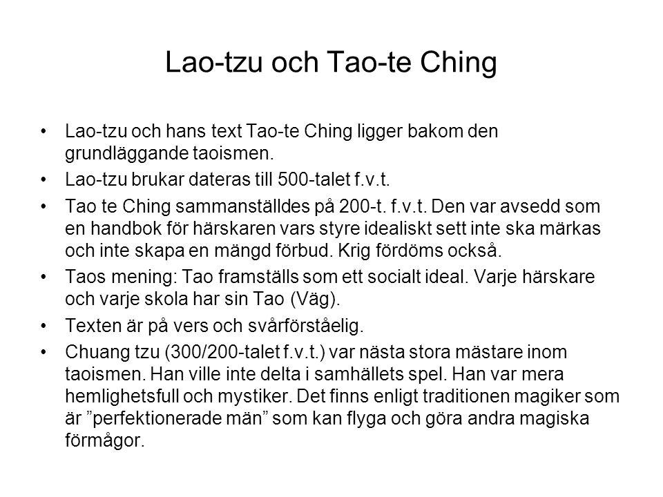 Lao-tzu och Tao-te Ching Lao-tzu och hans text Tao-te Ching ligger bakom den grundläggande taoismen. Lao-tzu brukar dateras till 500-talet f.v.t. Tao