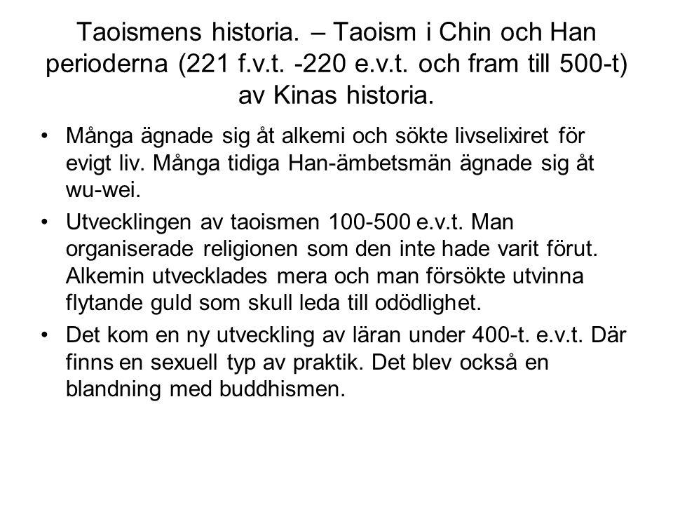 Taoismens historia. – Taoism i Chin och Han perioderna (221 f.v.t. -220 e.v.t. och fram till 500-t) av Kinas historia. Många ägnade sig åt alkemi och