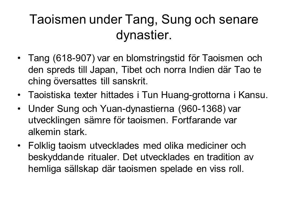 Taoismen under Tang, Sung och senare dynastier. Tang (618-907) var en blomstringstid för Taoismen och den spreds till Japan, Tibet och norra Indien dä