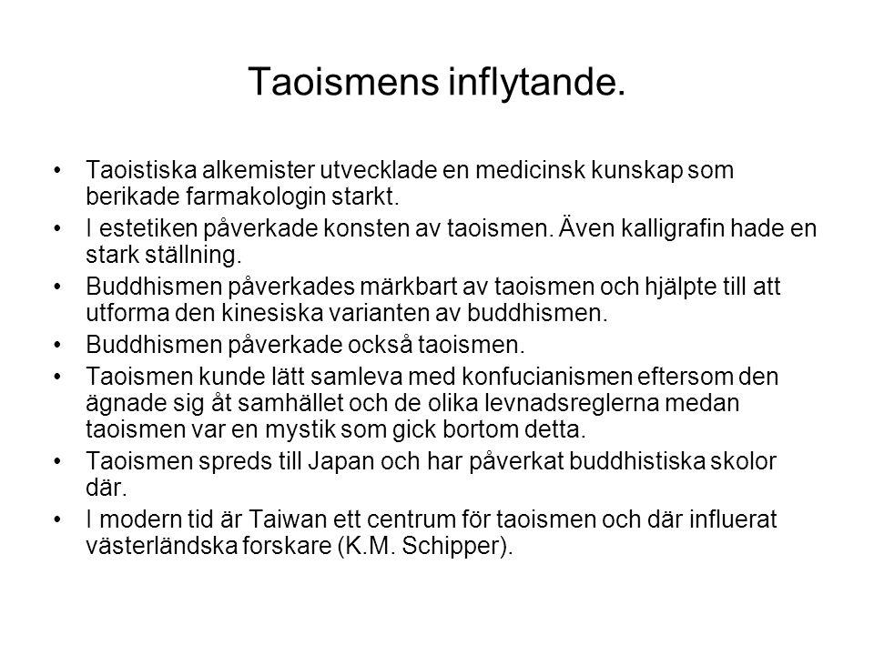 Taoismens inflytande. Taoistiska alkemister utvecklade en medicinsk kunskap som berikade farmakologin starkt. I estetiken påverkade konsten av taoisme