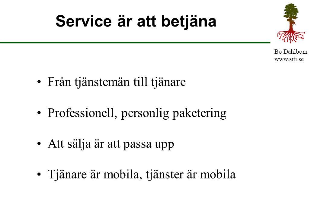Bo Dahlbom www.siti.se Service är att betjäna Från tjänstemän till tjänare Professionell, personlig paketering Att sälja är att passa upp Tjänare är m