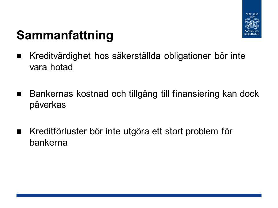 Sammanfattning Kreditvärdighet hos säkerställda obligationer bör inte vara hotad Bankernas kostnad och tillgång till finansiering kan dock påverkas Kr