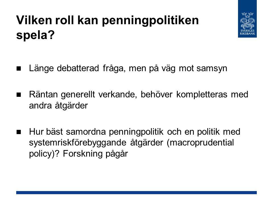 Vilken roll kan penningpolitiken spela? Länge debatterad fråga, men på väg mot samsyn Räntan generellt verkande, behöver kompletteras med andra åtgärd