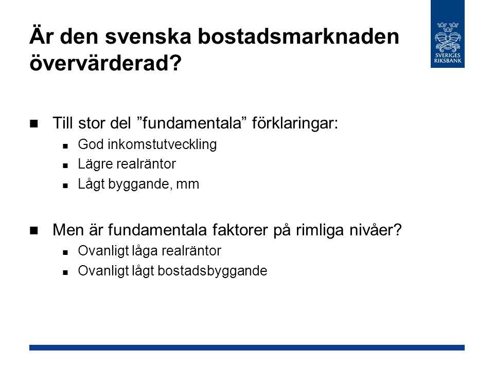 """Är den svenska bostadsmarknaden övervärderad? Till stor del """"fundamentala"""" förklaringar: God inkomstutveckling Lägre realräntor Lågt byggande, mm Men"""