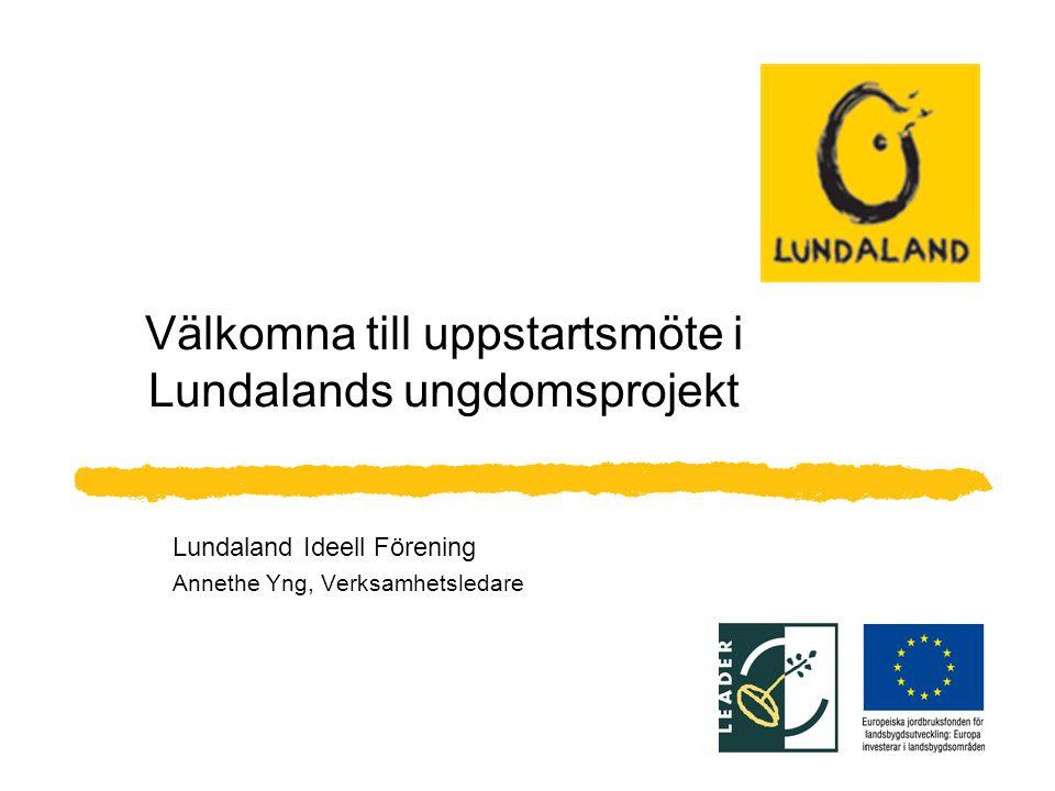 Välkomna till uppstartsmöte i Lundalands ungdomsprojekt Lundaland Ideell Förening Annethe Yng, Verksamhetsledare