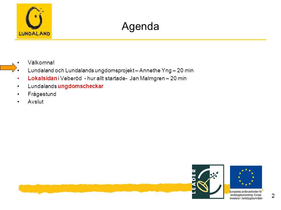 2 Agenda Välkomna! Lundaland och Lundalands ungdomsprojekt – Annethe Yng – 20 min Lokalsidan i Veberöd - hur allt startade- Jan Malmgren – 20 min Lund