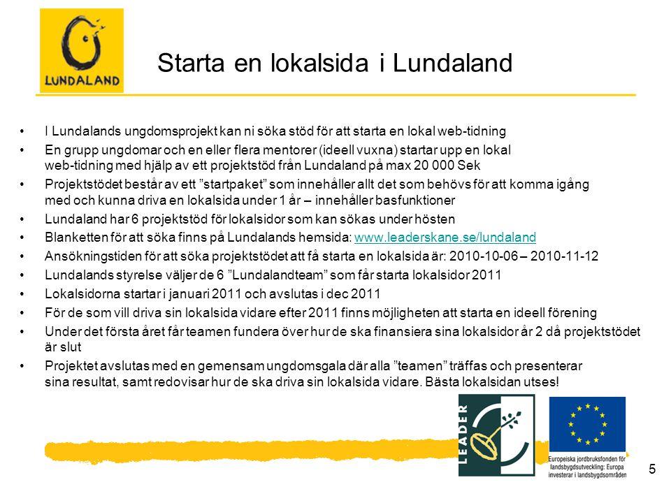 5 Starta en lokalsida i Lundaland I Lundalands ungdomsprojekt kan ni söka stöd för att starta en lokal web-tidning En grupp ungdomar och en eller fler