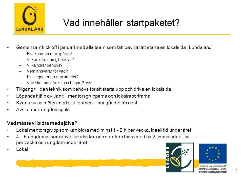 7 Vad innehåller startpaketet? Gemensam kick off i januari med alla team som fått beviljat att starta en lokalsida i Lundaland –Hur kommer man igång?