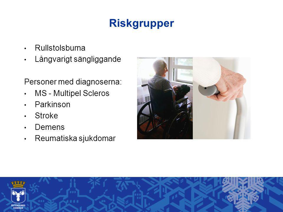 Riskgrupper Rullstolsburna Långvarigt sängliggande Personer med diagnoserna: MS - Multipel Scleros Parkinson Stroke Demens Reumatiska sjukdomar