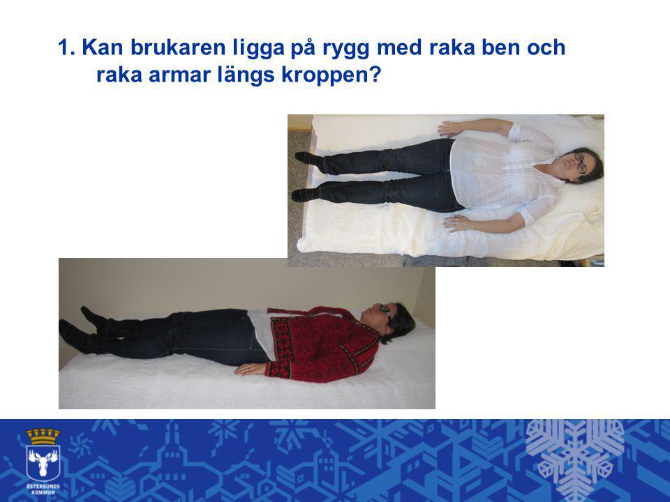 1. Kan brukaren ligga på rygg med raka ben och raka armar längs kroppen?