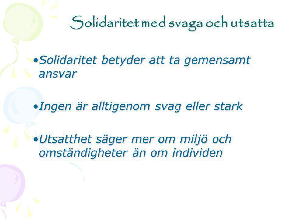 Solidaritet med svaga och utsatta Solidaritet betyder att ta gemensamt ansvarSolidaritet betyder att ta gemensamt ansvar Ingen är alltigenom svag elle
