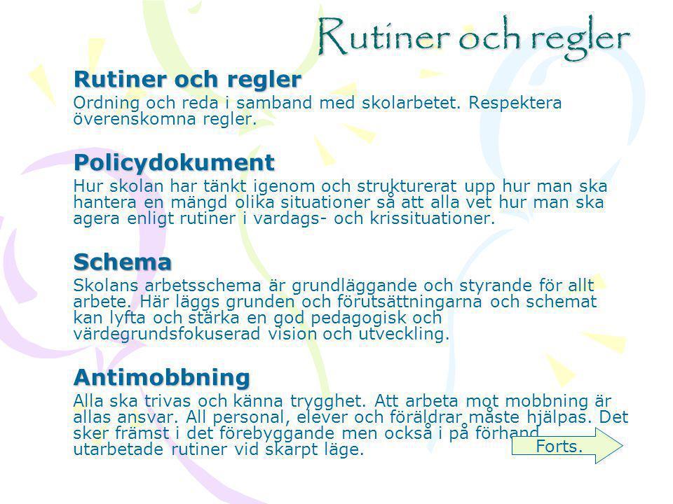 Rutiner och regler Ordning och reda i samband med skolarbetet. Respektera överenskomna regler.Policydokument Hur skolan har tänkt igenom och strukture