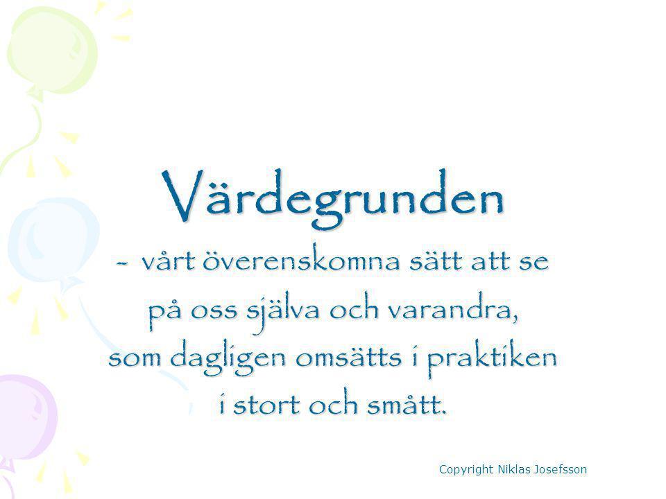 Värdegrunden -vårt överenskomna sätt att se på oss själva och varandra, som dagligen omsätts i praktiken i stort och smått. Copyright Niklas Josefsson