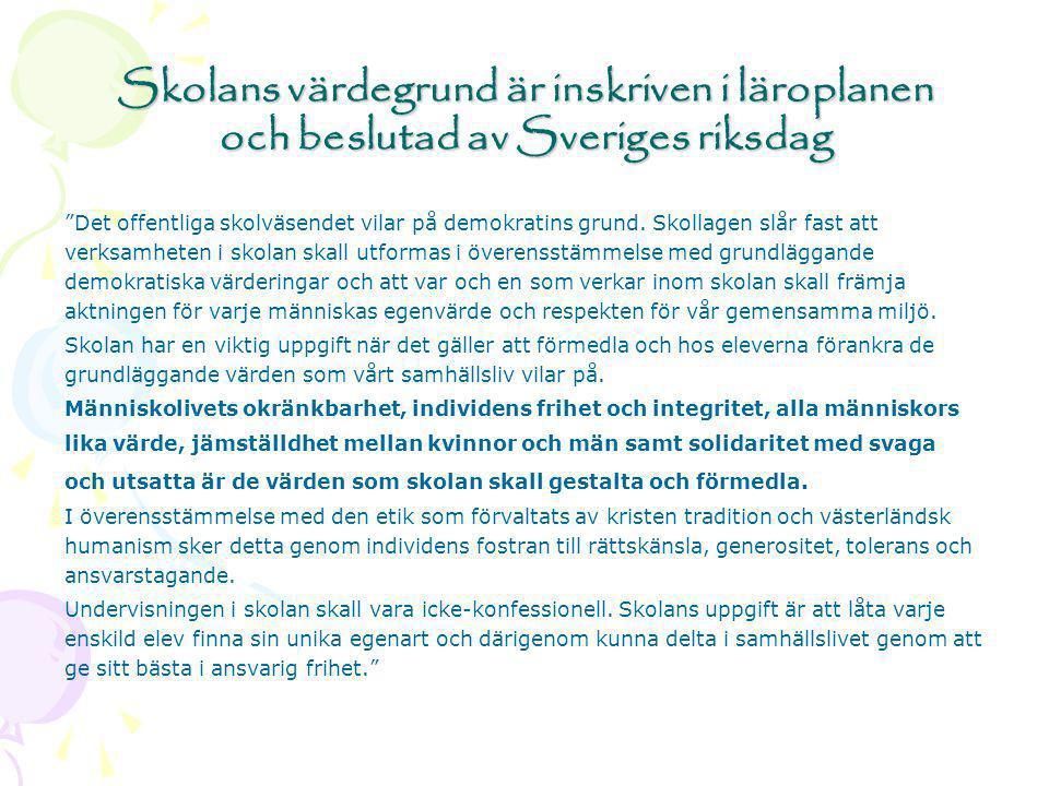 """Skolans värdegrund är inskriven i läroplanen och beslutad av Sveriges riksdag """"Det offentliga skolväsendet vilar på demokratins grund. Skollagen slår"""