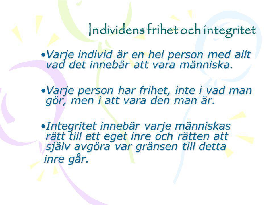 Individens frihet och integritet Varje individ är en hel person med allt vad det innebär att vara människa.Varje individ är en hel person med allt vad