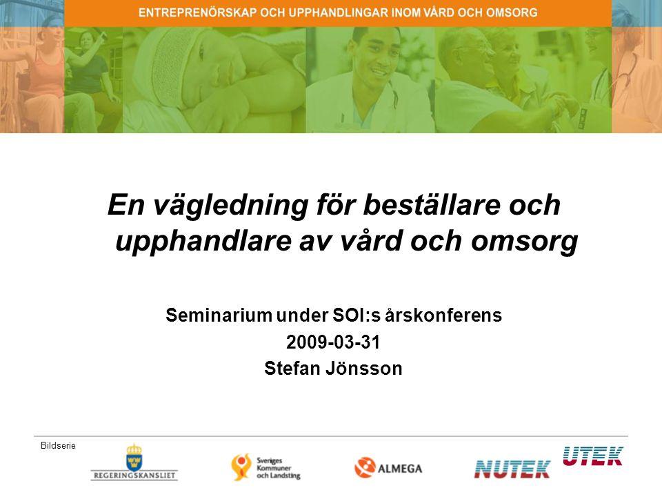 Bildserie: 1. 11 jan -15 En vägledning för beställare och upphandlare av vård och omsorg Seminarium under SOI:s årskonferens 2009-03-31 Stefan Jönsson