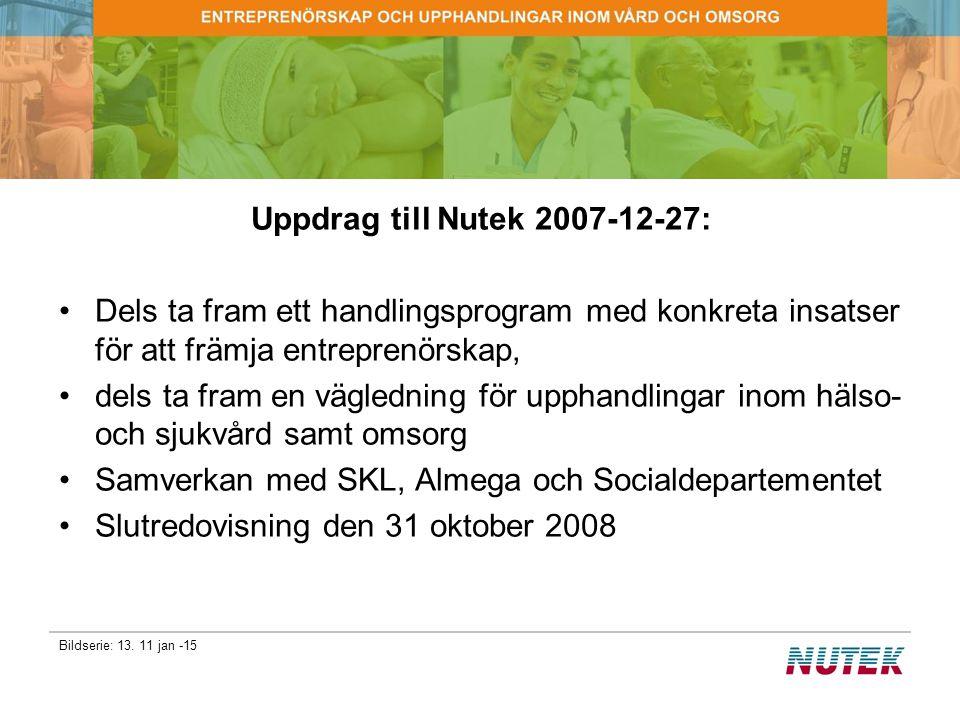 Bildserie: 13. 11 jan -15 Uppdrag till Nutek 2007-12-27: Dels ta fram ett handlingsprogram med konkreta insatser för att främja entreprenörskap, dels