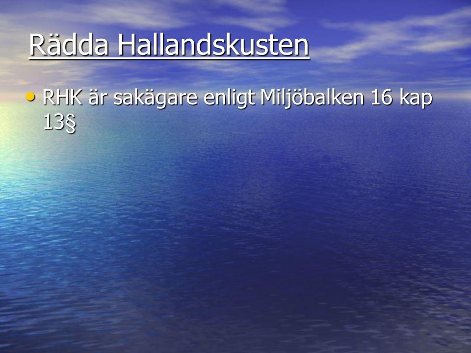 Rädda Hallandskusten RHK är sakägare enligt Miljöbalken 16 kap 13§ RHK är sakägare enligt Miljöbalken 16 kap 13§