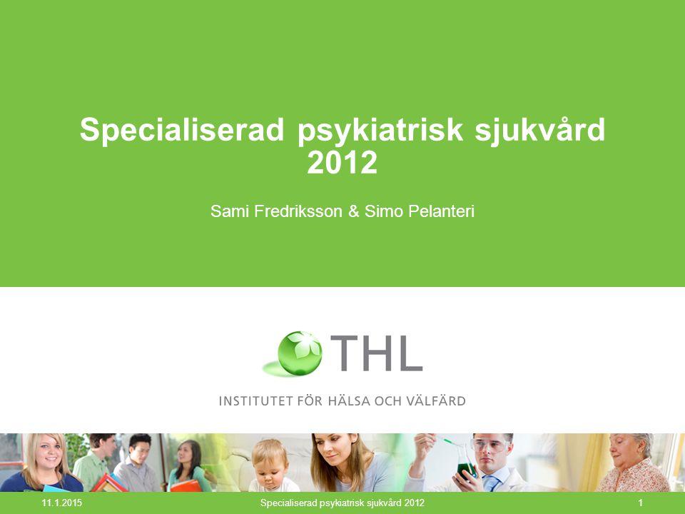 11.1.2015Specialiserad psykiatrisk sjukvård 20121 Sami Fredriksson & Simo Pelanteri