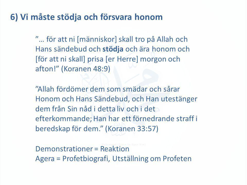"""6) Vi måste stödja och försvara honom """"… för att ni [människor] skall tro på Allah och Hans sändebud och stödja och ära honom och [för att ni skall] p"""