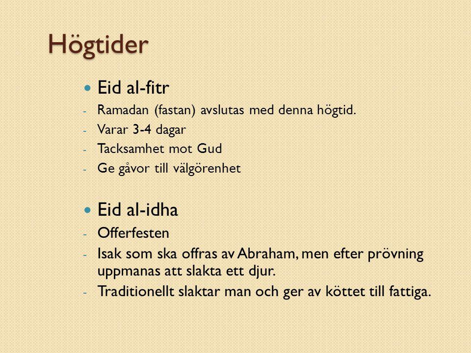 Högtider Eid al-fitr - Ramadan (fastan) avslutas med denna högtid.