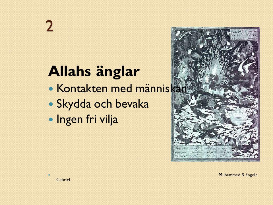 2 Allahs änglar Kontakten med människan Skydda och bevaka Ingen fri vilja Muhammed & ängeln Gabriel